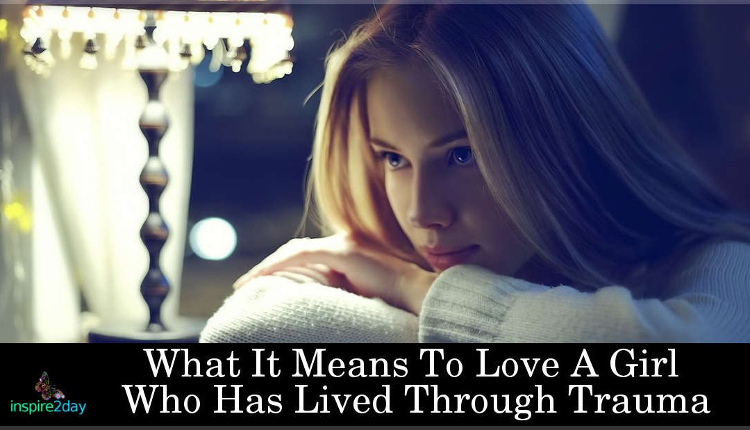What It Means To Love A Girl Who Has Lived Through Trauma