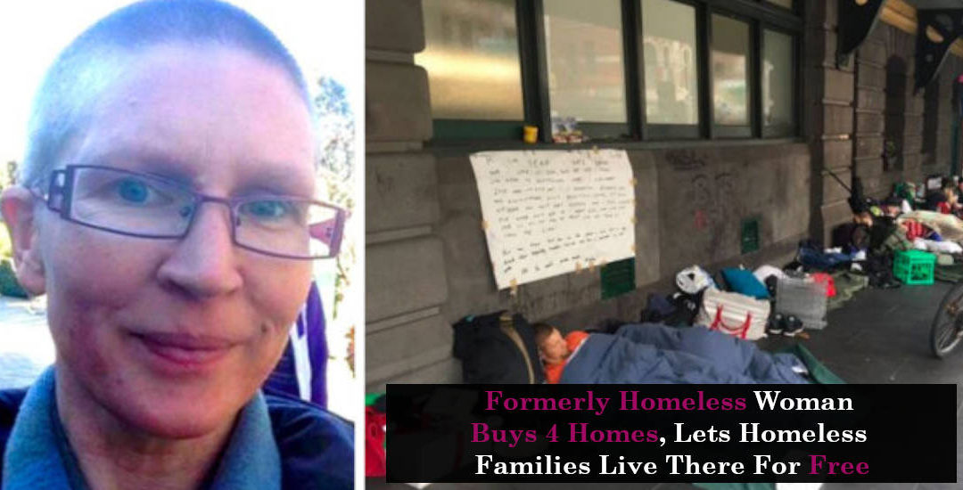 Formerly Homeless Woman Buys 4 Homes, Lets Homeless Families Live There For Free